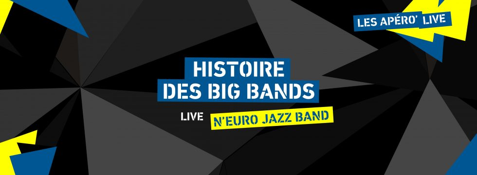 Histoire des Big Bands + N'Euro Jazz Band