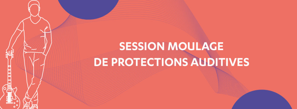 Session moulage de protections auditives